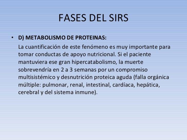 FASES DEL SIRS <ul><li>D) METABOLISMO DE PROTEINAS: </li></ul><ul><li>La cuantificación de este fenómeno es muy importante...