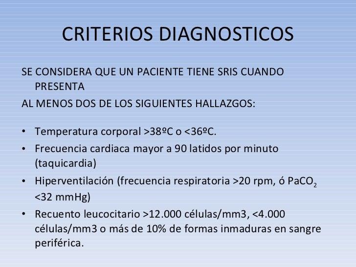 CRITERIOS DIAGNOSTICOS <ul><li>SE CONSIDERA QUE UN PACIENTE TIENE SRIS CUANDO PRESENTA  </li></ul><ul><li>AL MENOS DOS DE ...