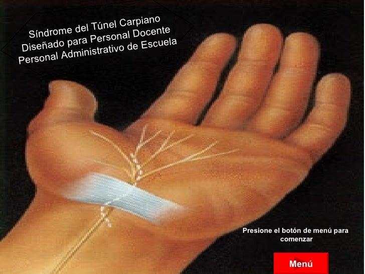 Síndrome del Túnel Carpiano  Diseñado para Personal Docente  Personal Administrativo de Escuela   Menú Presione el botón d...