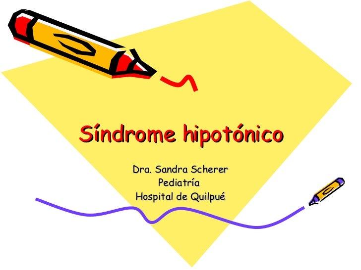 Síndrome hipotónico Dra. Sandra Scherer Pediatría  Hospital de Quilpué