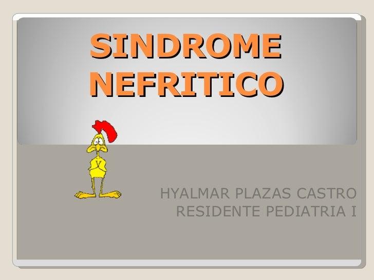 SINDROME NEFRITICO HYALMAR PLAZAS CASTRO RESIDENTE PEDIATRIA I