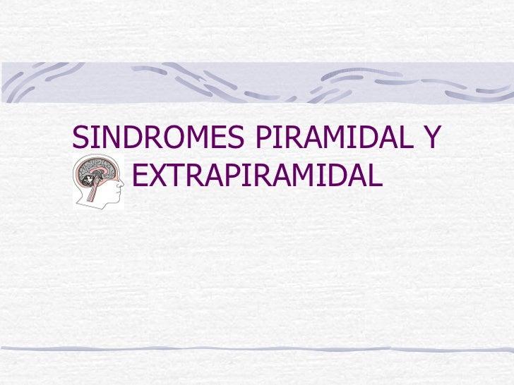 SINDROMES PIRAMIDAL Y EXTRAPIRAMIDAL