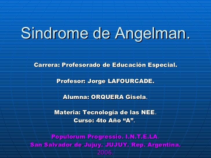 Sindrome de Angelman. Carrera: Profesorado de Educación Especial. Profesor: Jorge LAFOURCADE. Alumna: ORQUERA Gisela . Mat...