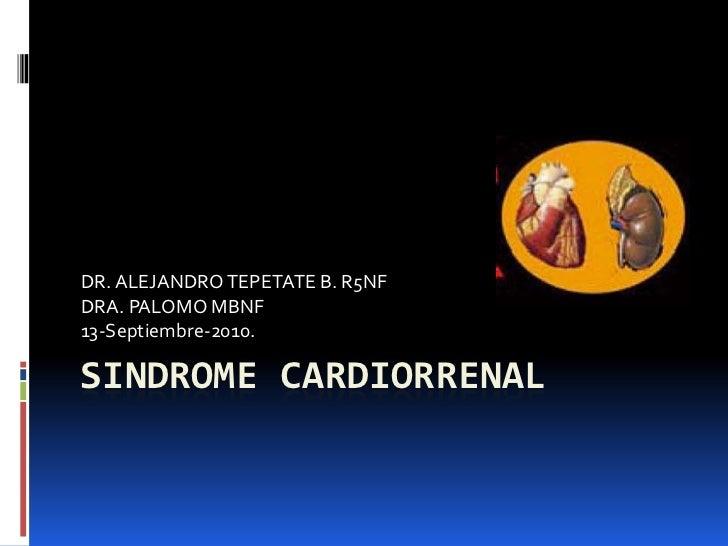 SINDROME CARDIORRENAL<br />DR. ALEJANDRO TEPETATE B. R5NF<br />DRA. PALOMO MBNF<br />13-Septiembre-2010.<br />