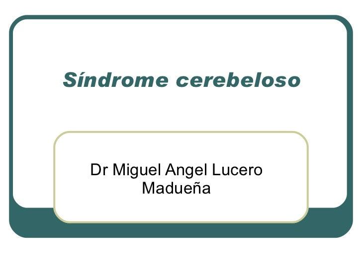Síndrome cerebeloso Dr Miguel Angel Lucero Madueña