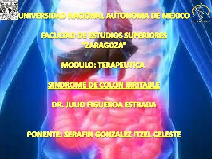 "UNIVERSIDAD NACIONAL AUTONOMA DE MEXICOFACULTAD DE ESTUDIOS SUPERIORES""ZARAGOZA""MODULO: TERAPEUTICA SINDROME DE COLON IRRI..."