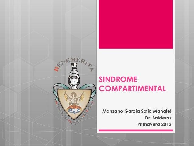 SINDROMECOMPARTIMENTALManzano García Sofía Mahalet                 Dr. Balderas             Primavera 2012