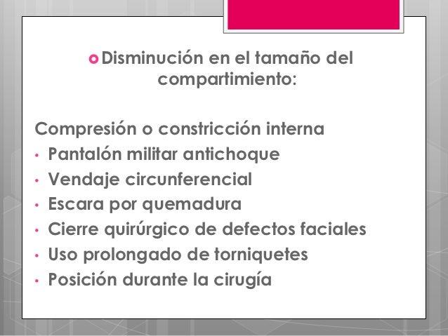  Disminución                  en el tamaño del              compartimiento:Compresión o constricción interna• Pantalón mi...