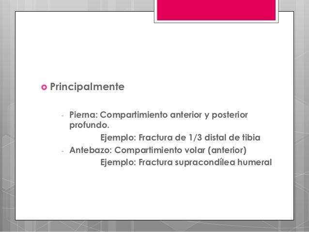  Principalmente   -   Pierna: Compartimiento anterior y posterior       profundo.               Ejemplo: Fractura de 1/3 ...