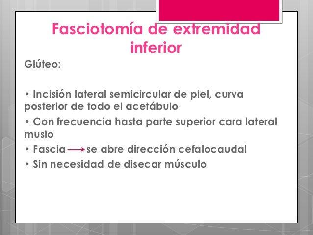 Fasciotomía de extremidad                 inferiorPie:•     Incisiones   media y lateral•     Síndrome compartimental de...