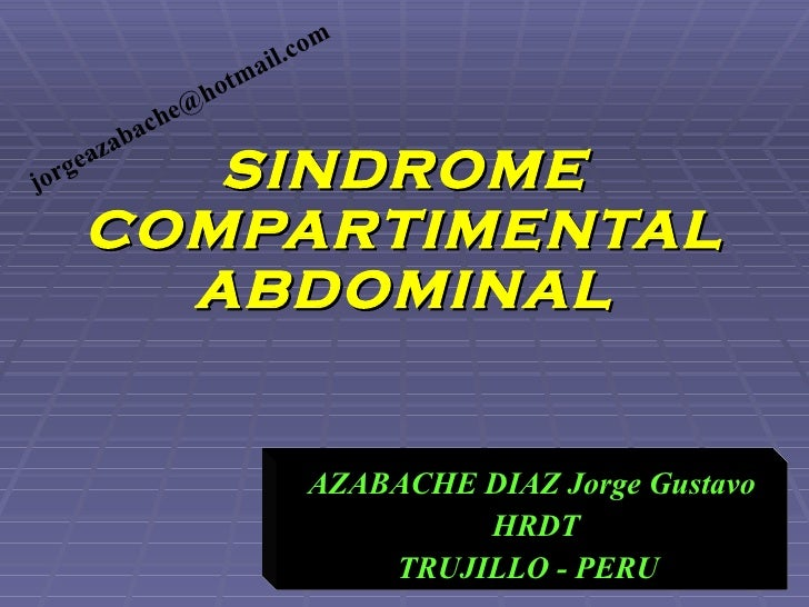 SINDROME COMPARTIMENTAL ABDOMINAL AZABACHE DIAZ Jorge Gustavo HRDT TRUJILLO - PERU  [email_address]