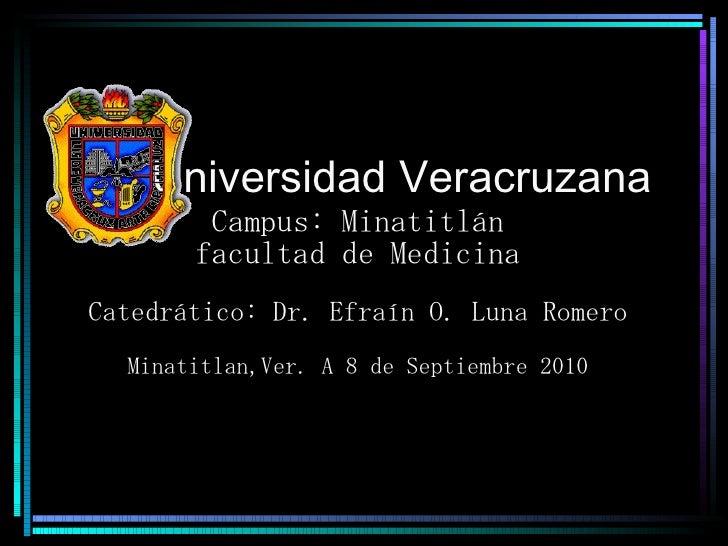 Universidad Veracruzana Campus: Minatitlán facultad de Medicina Catedrático: Dr. Efraín O. Luna Romero Minatitlan,Ver. A 8...