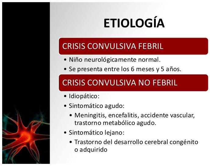 ETIOLOGÍACRISIS CONVULSIVA FEBRIL• Niño neurológicamente normal.• Se presenta entre los 6 meses y 5 años.CRISIS CONVULSIVA...