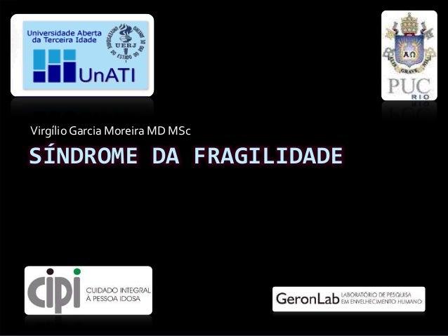 SÍNDROME DA FRAGILIDADE VirgílioGarcia Moreira MD MSc