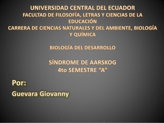 • Investigar el origen causa, efecto y tratamiento del Síndrome de Aarskog para comprender las anomalías genéticas de la m...