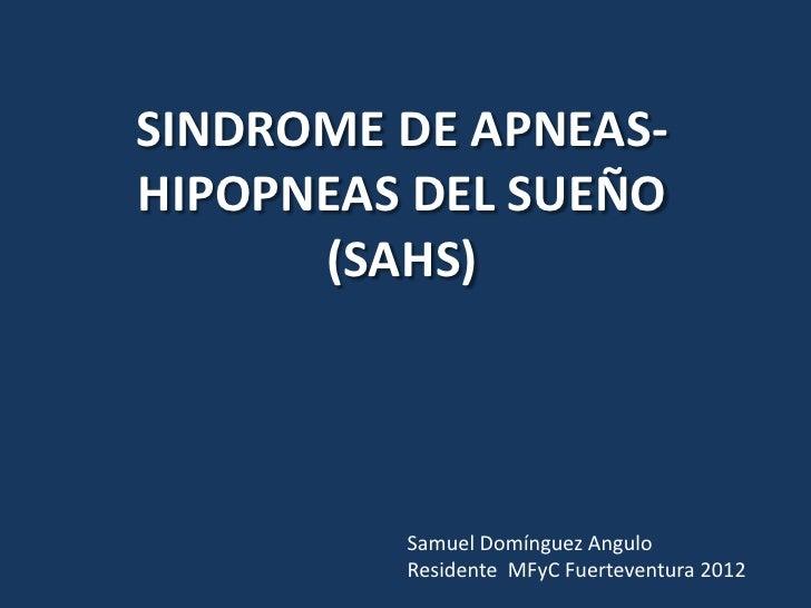 SINDROME DE APNEAS-HIPOPNEAS DEL SUEÑO      (SAHS)         Samuel Domínguez Angulo         Residente MFyC Fuerteventura 2012