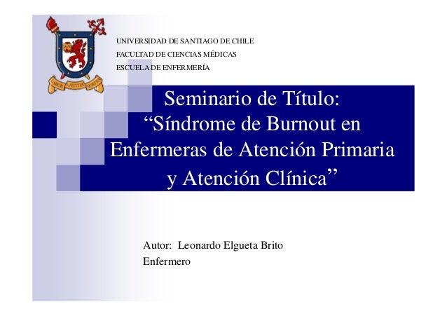 """Seminario de Título: """"Síndrome de Burnout en Enfermeras de Atención Primaria y Atención Clínica"""" Autor: Leonardo Elgueta B..."""