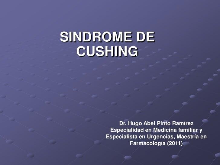 SINDROME DE  CUSHING         Dr. Hugo Abel Pinto Ramírez      Especialidad en Medicina familiar y     Especialista en Urge...