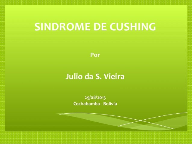 SINDROME DE CUSHING Por Julio da S. Vieira 29/08/2013 Cochabamba - Bolivia