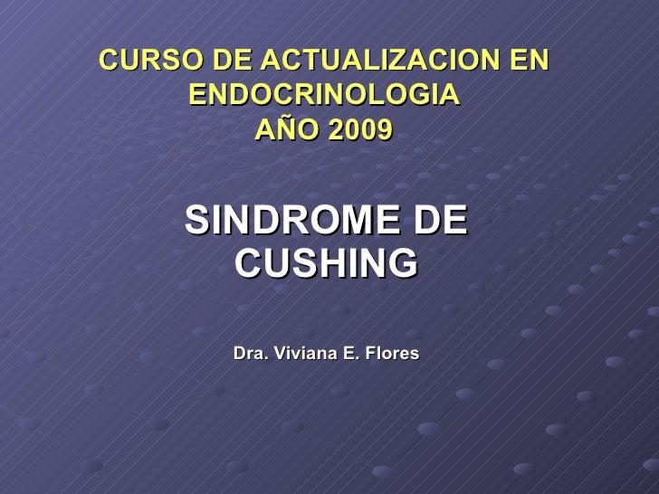 CURSO DE ACTUALIZACION EN ENDOCRINOLOGIA AÑO 2009 SINDROME DE CUSHING Dra. Viviana E. Flores
