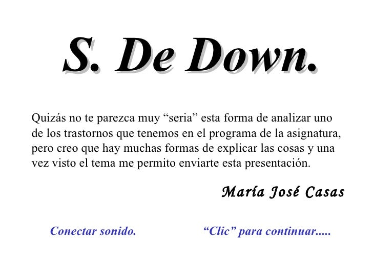 """S. De Down. """" Clic"""" para continuar..... Conectar sonido. Quizás no te parezca muy """"seria"""" esta forma de analizar uno de lo..."""