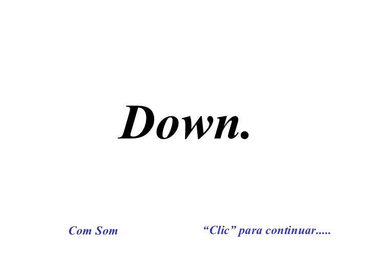 """Down. """" Clic"""" para continuar..... Com Som"""