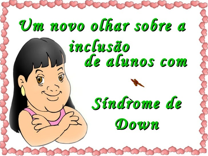 Um novo olhar sobre a inclusão   Síndrome de Down de alunos com