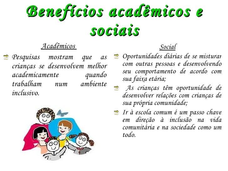 Benefícios acadêmicos e sociais <ul><li>Acadêmicos  </li></ul><ul><li>Pesquisas mostram que as crianças se desenvolvem mel...