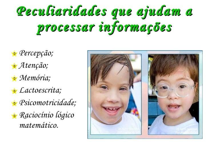 Peculiaridades que ajudam a processar informações <ul><li>Percepção; </li></ul><ul><li>Atenção; </li></ul><ul><li>Memória;...