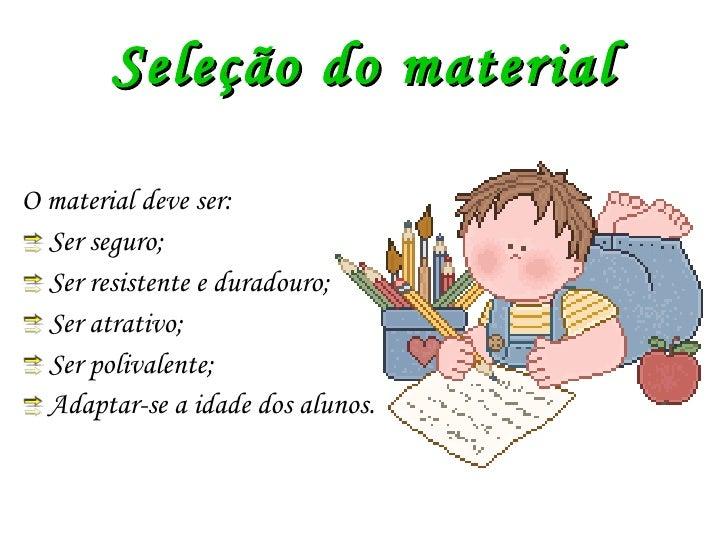 Seleção do material <ul><li>O material deve ser: </li></ul><ul><li>Ser seguro; </li></ul><ul><li>Ser resistente e duradour...