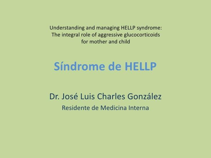 Síndrome de HELLP<br />Dr. José Luis Charles González<br />Residente de Medicina Interna<br />Understanding and managing H...