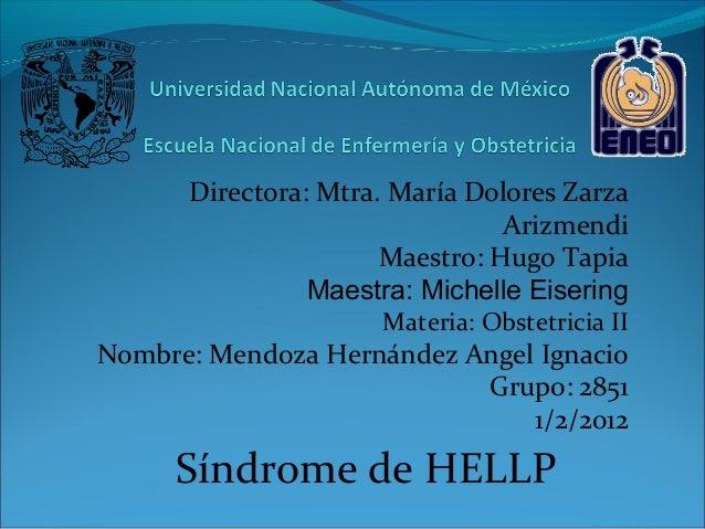 Directora: Mtra. María Dolores Zarza Arizmendi Maestro: Hugo Tapia Maestra: Michelle Eisering Materia: Obstetricia II Nomb...