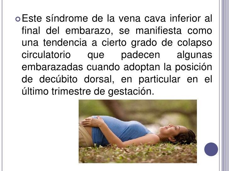 Este síndrome de la vena cava inferior al final del embarazo, se manifiesta como una tendencia a cierto grado de colapso c...