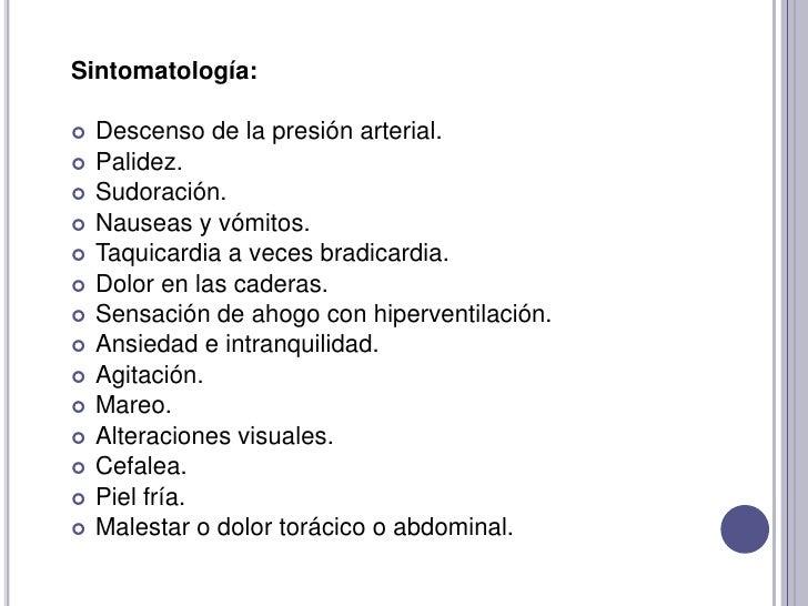 Sintomatología:<br />Descenso de la presión arterial.<br />Palidez.<br />Sudoración.<br />Nauseas y vómitos.<br />Taquicar...