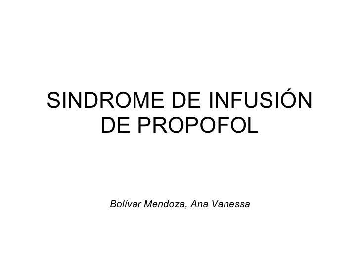 SINDROME DE INFUSIÓN DE PROPOFOL Bolívar Mendoza, Ana Vanessa