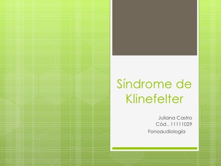 Síndrome de Klinefelter Juliana Castro Cód.. 11111029 Fonoaudiología