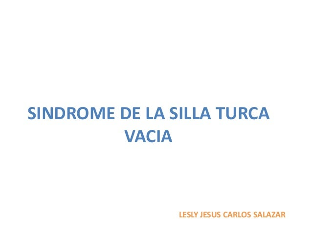 SINDROME DE LA SILLA TURCA VACIA LESLY JESUS CARLOS SALAZAR