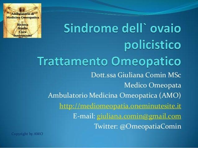 Dott.ssa Giuliana Comin MSc Medico Omeopata Ambulatorio Medicina Omeopatica (AMO) http://mediomeopatia.oneminutesite.it E-...