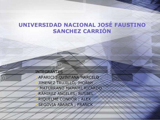 UNIVERSIDAD NACIONAL JOSÉ FAUSTINO         SANCHEZ CARRIÓN    INTEGRANTES     APARICIO QUINTANA MARCELO     JIMENEZ TRUJ...