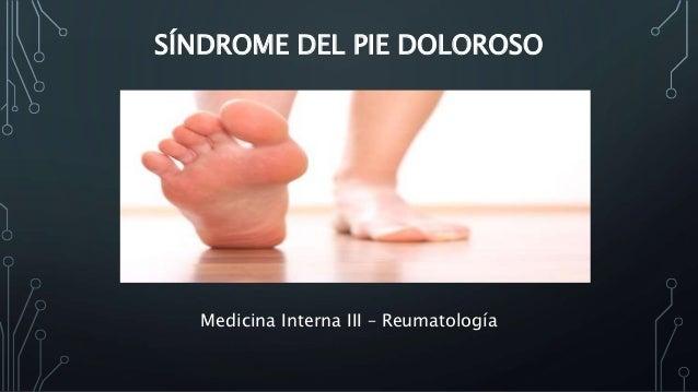 SÍNDROME DEL PIE DOLOROSO Medicina Interna III – Reumatología