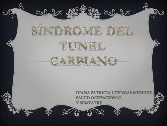 El síndrome del túnel carpiano esuna neuropatía periférica que ocurrecuando el nervio mediano , que abarcadesde el antebra...