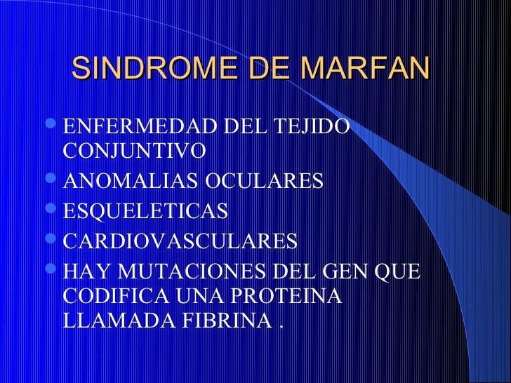 SINDROME DE MARFAN ENFERMEDAD   DEL TEJIDO  CONJUNTIVO ANOMALIAS OCULARES ESQUELETICAS CARDIOVASCULARES HAY MUTACIONE...