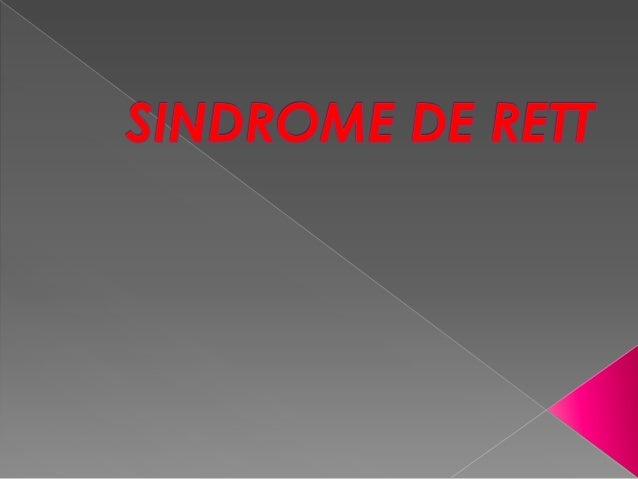 El Sindrome de Rett es una enfermedadcongénita con compromiso neurológicoque afecta la gran mayoría de las veces       a ...