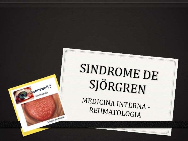 DEFINICION El sindrome de Sjögren (SS) es          una enfermedadautoinmune, crónica, inflamato    ria que se caracteriza ...