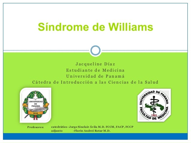 Síndrome de Williams J a c q u e l i n e D í a z E s t u d i a n t e d e M e d i c i n a U n i v e r s i d a d d e P a n a...