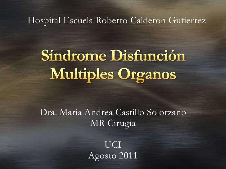 SíndromeDisfunción Multiples Organos<br />Dra. Maria Andrea Castillo Solorzano<br />MR Cirugia<br />UCI<br />Agosto 2011<b...