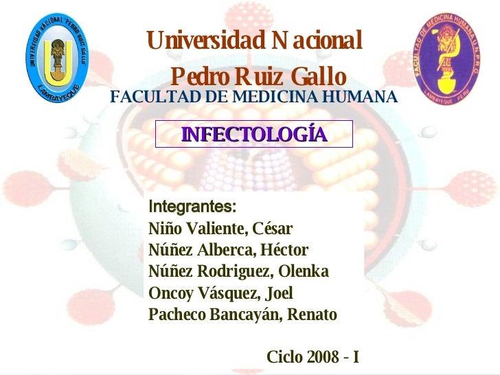 FACULTAD DE MEDICINA HUMANA Universidad Nacional  Pedro Ruiz Gallo INFECTOLOGÍA Integrantes: Niño Valiente, César Núñez Al...