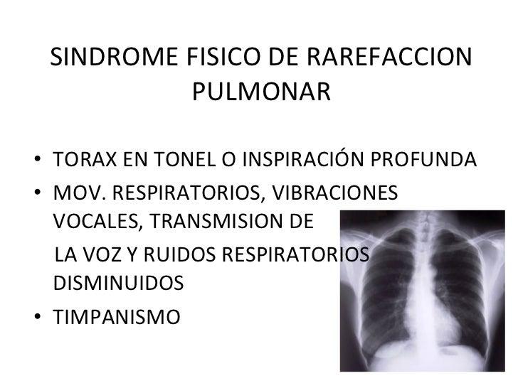 SINDROME FISICO DE RAREFACCION PULMONAR <ul><li>TORAX EN TONEL O INSPIRACIÓN PROFUNDA </li></ul><ul><li>MOV. RESPIRATORIOS...