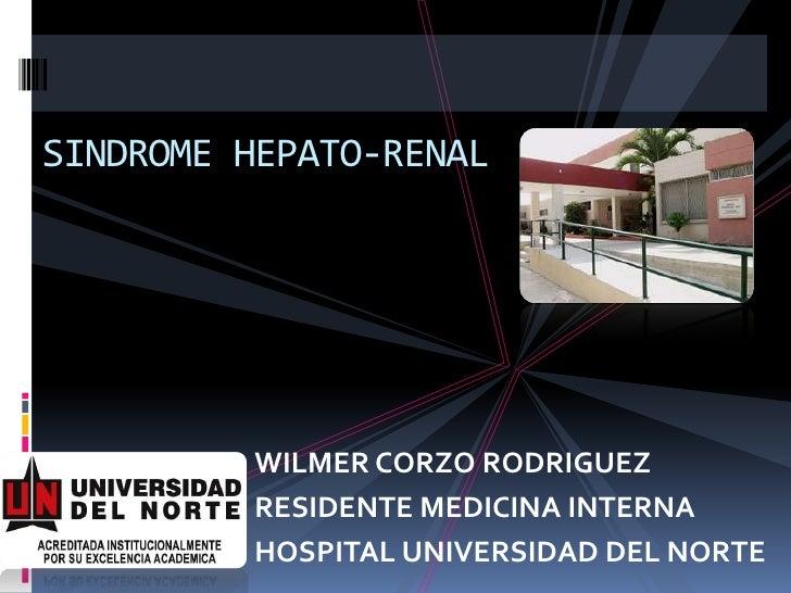 SINDROME HEPATO-RENAL<br />WILMER CORZO RODRIGUEZ<br />RESIDENTE MEDICINA INTERNA <br />HOSPITAL UNIVERSIDAD DEL NORTE<br />