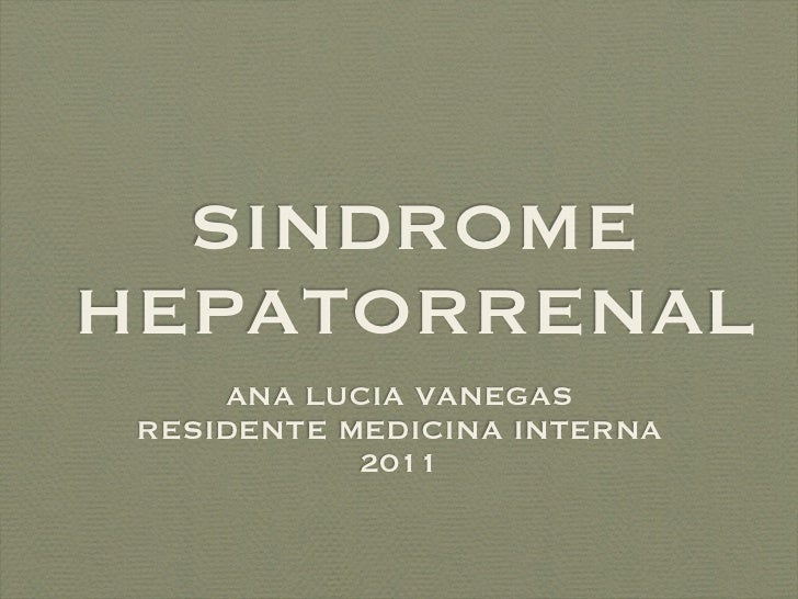 SINDROMEHEPATORRENAL     ANA LUCIA VANEGAS RESIDENTE MEDICINA INTERNA            2011